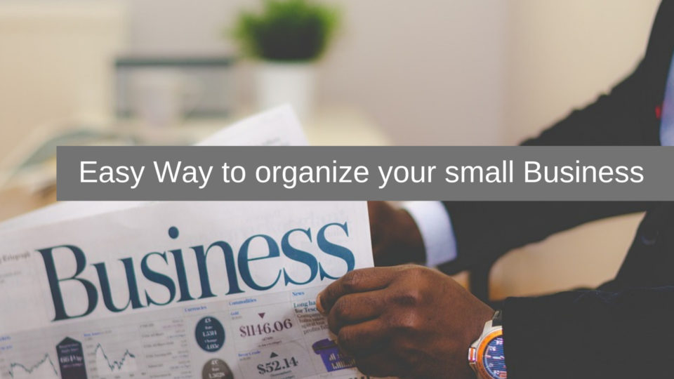 Easy Way to organize your small Business