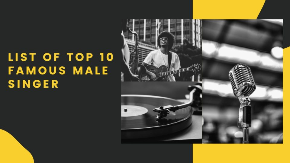 List OF Top 10 Famous Male Singer