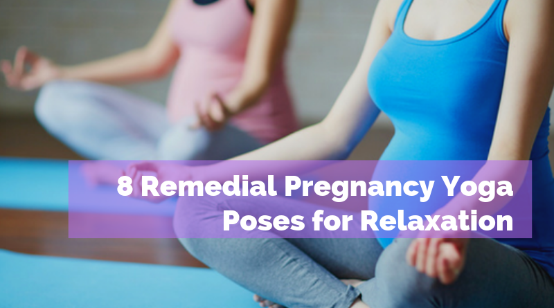 8 Remedial Pregnancy Yoga Poses for Relaxation