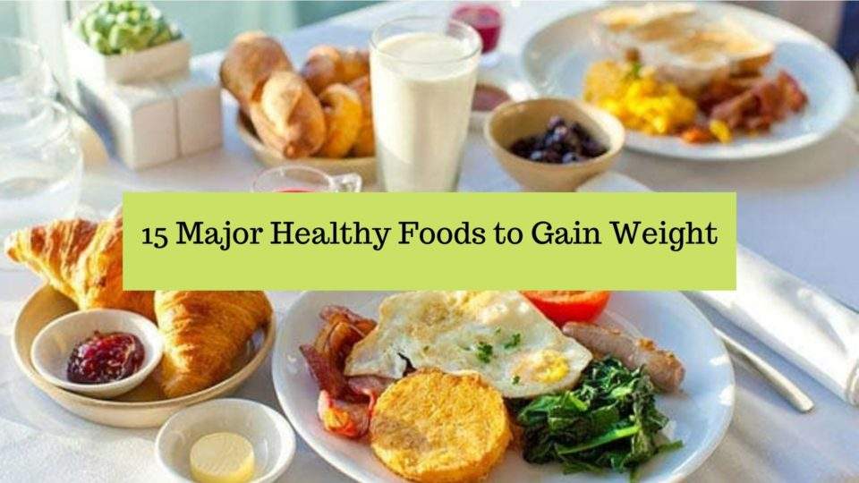 15 Major Healthy Foods to Gain Weight