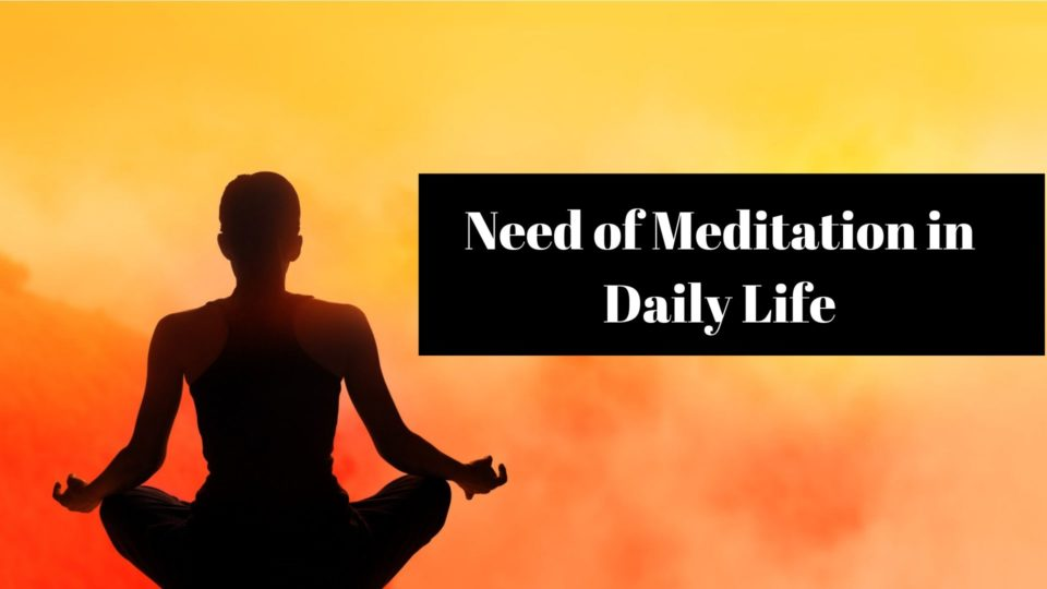 Need of Meditation in Daily Life