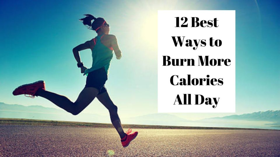 12 Best Ways to Burn More Calories All Day