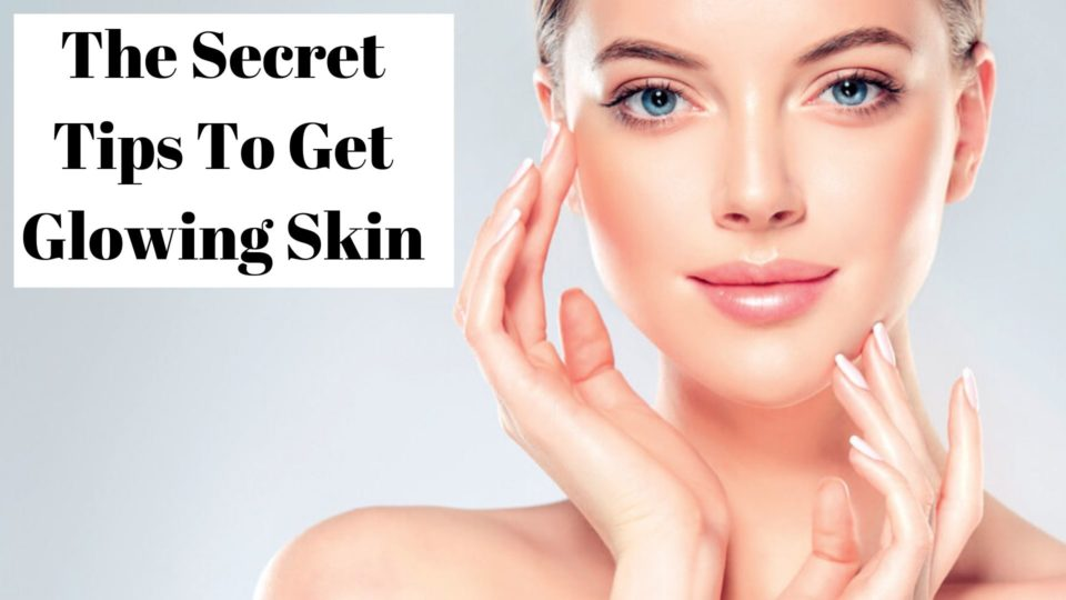 What are the secrets tips to get glowing skin?