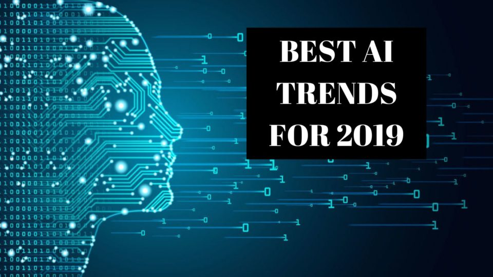 THE 4 BEST AI TRENDS FOR 2019