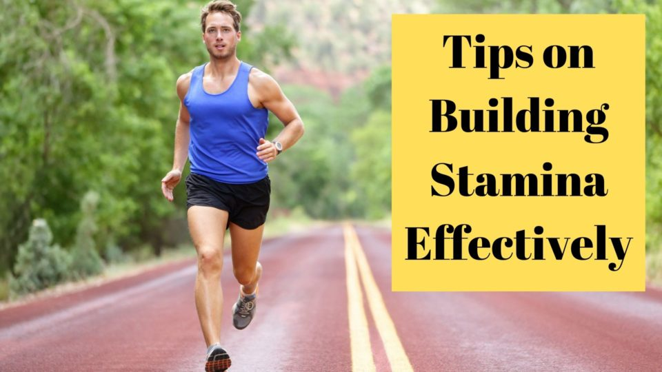 Tips on Building Stamina Effectively