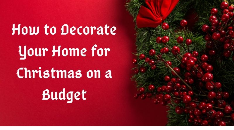 Ideas to Decorate Your Home for Christmas on a Budget