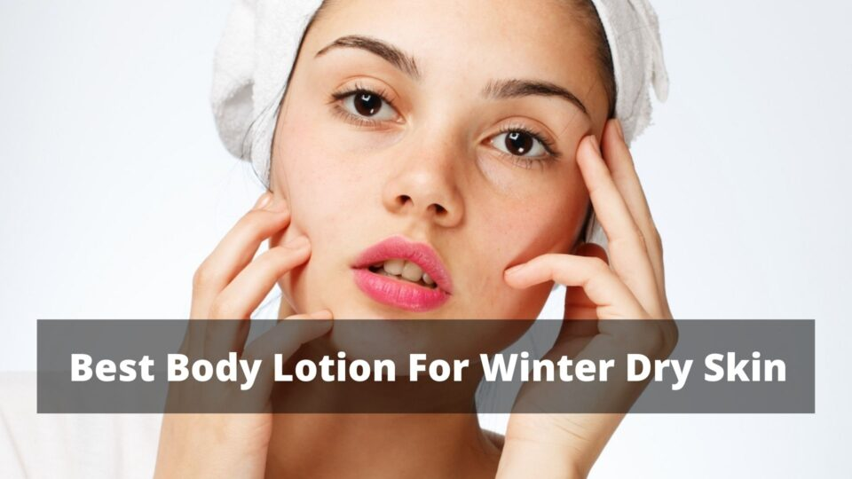 Body Lotion for Winter Dry Skin